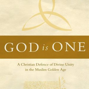 God Is One: A Christian Defence of Divine Unity in the Muslim Golden Age